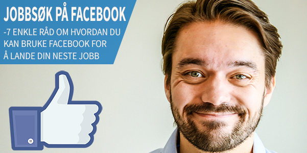 Få ny jobb på Facebook – 7 enkle tips